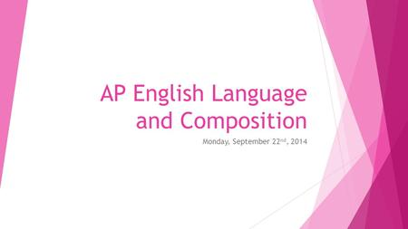 AP English Language and Composition Monday, September 22 nd, 2014.