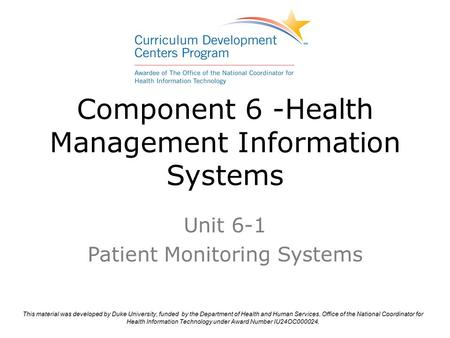 Component 6 -Health Management Information Systems Unit 6-1 Patient Monitoring Systems.