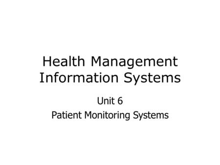 Health Management Information Systems Unit 6 Patient Monitoring Systems.