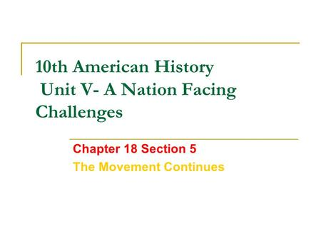 10th American History Unit V- A Nation Facing Challenges Chapter 18 Section 5 The Movement Continues.