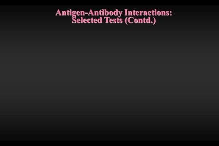 Antigen-Antibody Interactions: Selected Tests (Contd.)