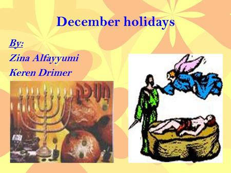 December holidays By: Zina Alfayyumi Keren Drimer.
