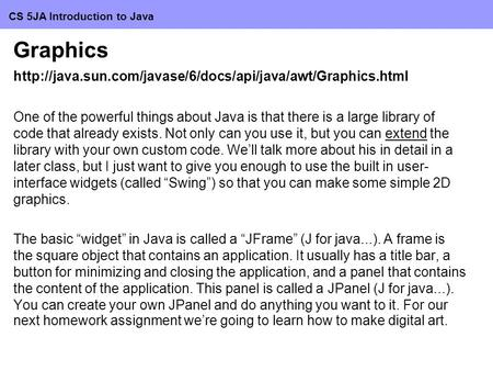 CS 5JA Introduction to Java Graphics  One of the powerful things about Java is that there is.