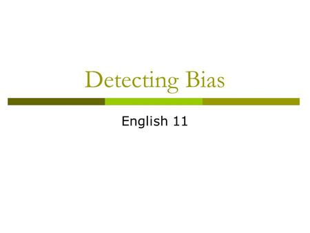 Detecting Bias English 11. Questions for Discussion 1. Did you attend day care/ pre-school as a young child? What do you remember learning in these programs/