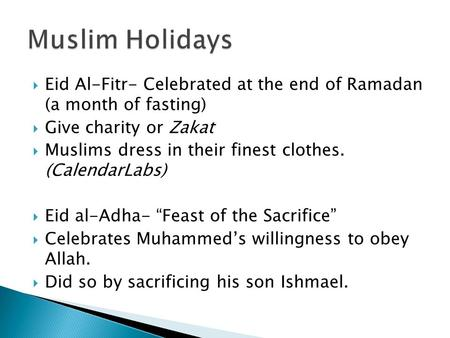  Eid Al-Fitr- Celebrated at the end of Ramadan (a month of fasting)  Give charity or Zakat  Muslims dress in their finest clothes. (CalendarLabs) 