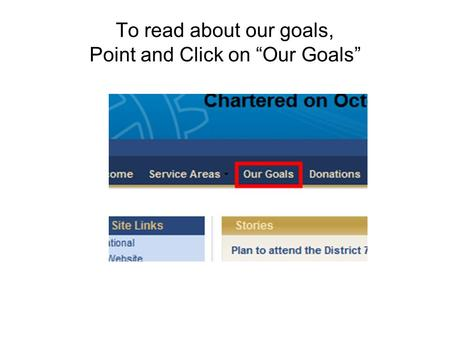 "To read about our goals, Point and Click on ""Our Goals"""