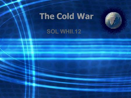 The Cold War SOL WHII.12. Competition between the United States and the U.S.S.R. laid the foundation for the Cold War.