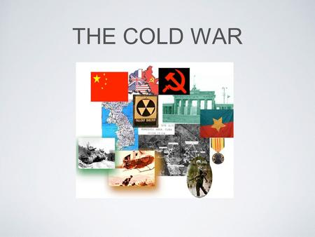 THE COLD WAR. WHAT WAS THE COLD WAR ? The Cold War is the name given to the relationship that developed primarily between the USA and the USSR after World.