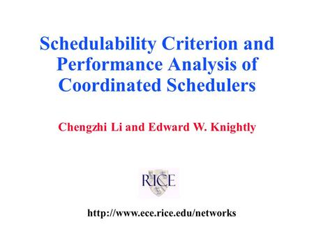 Chengzhi Li and Edward W. Knightly Schedulability Criterion and Performance Analysis of Coordinated Schedulers.