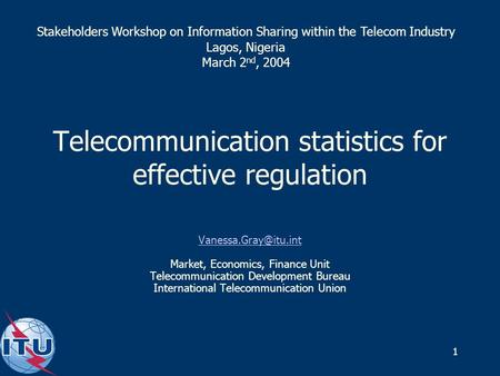 1 Telecommunication statistics for effective regulation Market, Economics, Finance Unit Telecommunication Development Bureau International.