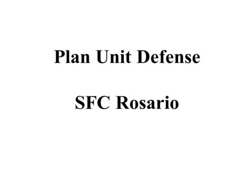 Plan Unit Defense SFC Rosario REFERENCES FM 3-4 FM 7-10 ARTEP MTP 42-877-30.