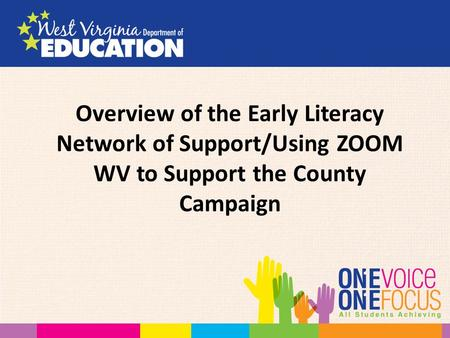 Overview of the Early Literacy Network of Support/Using ZOOM WV to Support the County Campaign.
