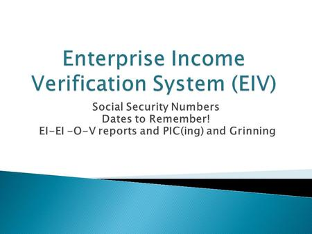 Social Security Numbers Dates to Remember! EI-EI -O-V reports and PIC(ing) and Grinning.