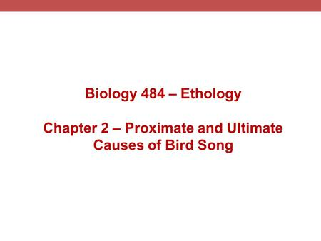 Chapter 2 – Proximate and Ultimate Causes of Bird Song