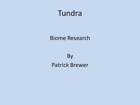 Tundra Biome Research By Patrick Brewer. Tundra Geography & Climate Tundra have 6 to 9 month winters it is cold for most of the year Tundra's are mostly.