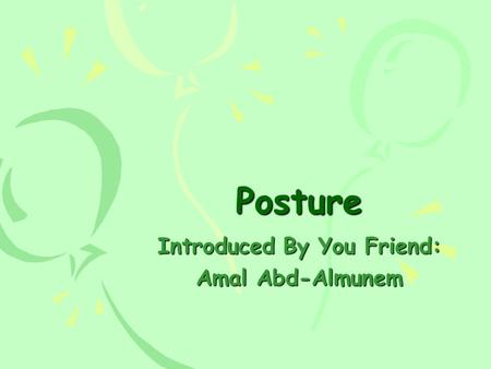 Posture Introduced By You Friend: Amal Abd-Almunem.