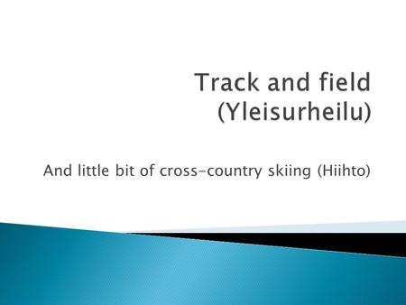And little bit of cross-country skiing (Hiihto). Track and field is combination of throwings, runnings (including race-walks) and jumps and leaps. For.