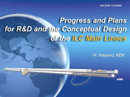 Progress and Plans for R&D and the Conceptual Design of the ILC Main Linacs H. Hayano, KEK PAC2005 5/18/2005.