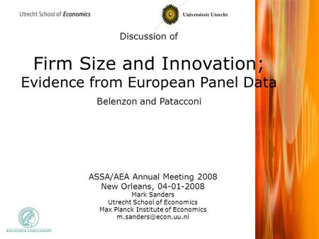 Discussion of Firm Size and Innovation; Evidence from European Panel Data Belenzon and Patacconi ASSA/AEA Annual Meeting 2008 New Orleans, 04-01-2008 Mark.