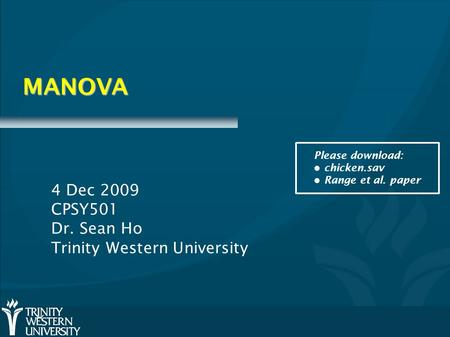 MANOVA 4 Dec 2009 CPSY501 Dr. Sean Ho Trinity Western University Please download: chicken.sav Range et al. paper.