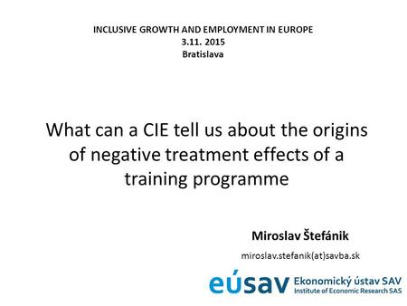 What can a CIE tell us about the origins of negative treatment effects of a training programme Miroslav Štefánik miroslav.stefanik(at)savba.sk INCLUSIVE.