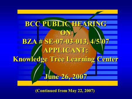 (Continued from May 22, 2007) BCC PUBLIC HEARING ON BZA # SE-07-03-013, 4/5/07 APPLICANT: Knowledge Tree Learning Center June 26, 2007.