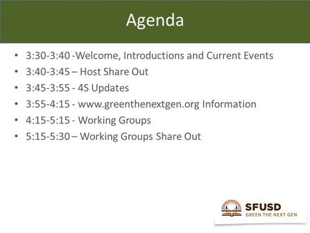 Agenda 3:30-3:40 -Welcome, Introductions and Current Events 3:40-3:45 – Host Share Out 3:45-3:55 - 4S Updates 3:55-4:15 - www.greenthenextgen.org Information.