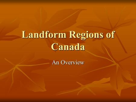 Landform Regions of Canada An Overview. Canada's Landforms Canada is made up of three distinct landforms – shield, highlands, lowlands. Canada is made.