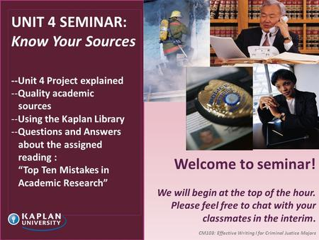 UNIT 4 SEMINAR: Know Your Sources --Unit 4 Project explained --Quality academic sources --Using the Kaplan Library --Questions and Answers about the assigned.