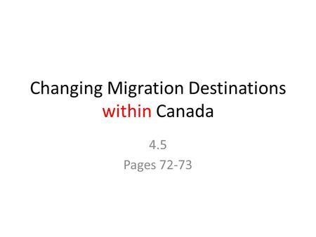 Changing Migration Destinations within Canada 4.5 Pages 72-73.