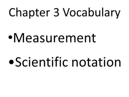 Chapter 3 Vocabulary Measurement Scientific notation.
