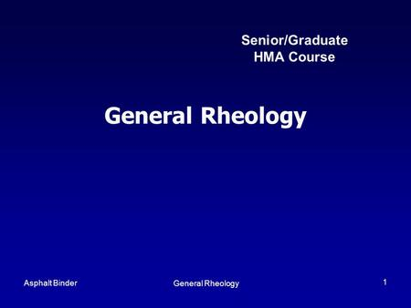 General Rheology Senior/Graduate HMA Course Asphalt Binder