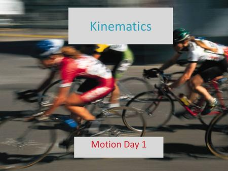Kinematics Motion Day 1. Frame of Reference The object or point from which movement is determined A. Movement is relative to an object that appears stationary.