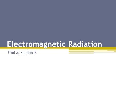 Electromagnetic Radiation Unit 4, Section B. The Electromagnetic Spectrum Light is electromagnetic radiation (energy that exhibits wavelike behavior).