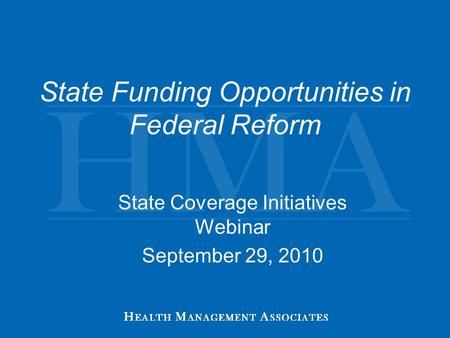 State Funding Opportunities in Federal Reform State Coverage Initiatives Webinar September 29, 2010.