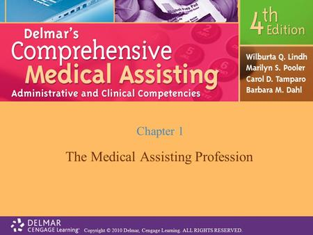 Copyright © 2010 Delmar, Cengage Learning. ALL RIGHTS RESERVED. Chapter 1 The Medical Assisting Profession.