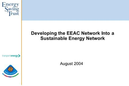 Developing the EEAC Network Into a Sustainable Energy Network August 2004.