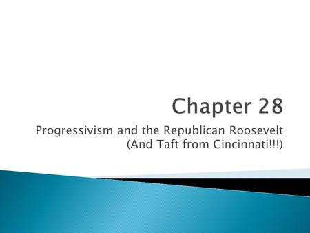 Progressivism and the Republican Roosevelt (And Taft from Cincinnati!!!)