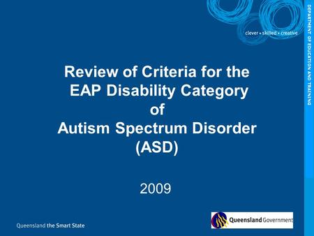 DEPARTMENT OF EDUCATION AND TRAINING 2009 Review of Criteria for the EAP Disability Category of Autism Spectrum Disorder (ASD)