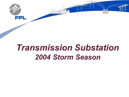 Transmission Substation 2004 Storm Season. Transmission & Substation 2 HURRICANE CHARLEY August 13, 2004 Transmission Sections Locked Out ………………………… 44.