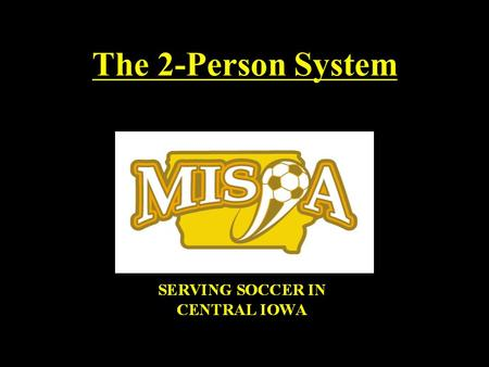 The 2-Person System Forced to use a 2–Person System ? Only when there is no other choice MISOA does not willingly schedule 2-person systems Exceptions.