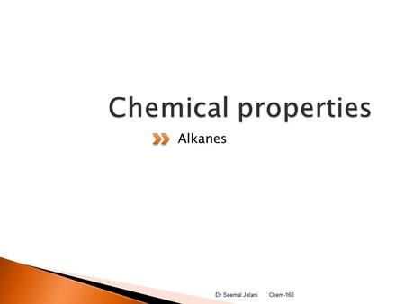 Alkanes 2/17/2016Dr Seemal Jelani Chem-1601.  Least reactive  Acids have no effects  Strong oxidizing and reducing agents have little effect on alkanes.