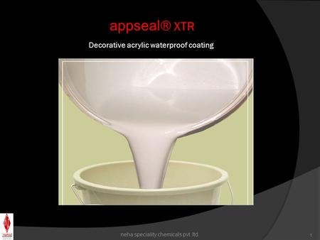 appseal ® XTR Decorative acrylic waterproof coating neha speciality chemicals pvt. ltd. 1.