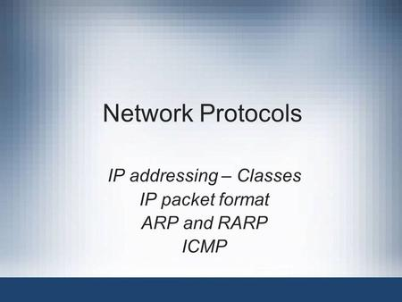 Network Protocols IP addressing – Classes IP packet format ARP and RARP ICMP.