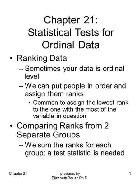 Chapter 21prepared by Elizabeth Bauer, Ph.D. 1 Ranking Data –Sometimes your data is ordinal level –We can put people in order and assign them ranks Common.