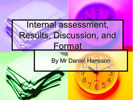 Internal assessment, Results, Discussion, and Format By Mr Daniel Hansson.