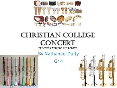 Christian College Concert Flinders, Chairo, Hillcrest By Nathanael Duffy Gr 4.