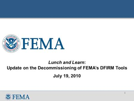 Lunch and Learn: Update on the Decommissioning of FEMA's DFIRM Tools July 19, 2010 1.