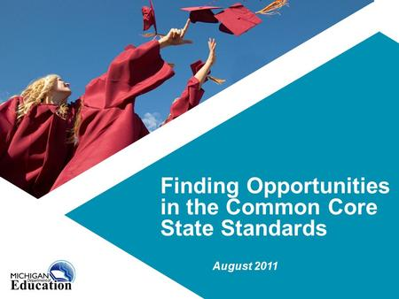 Finding Opportunities in the Common Core State Standards August 2011.