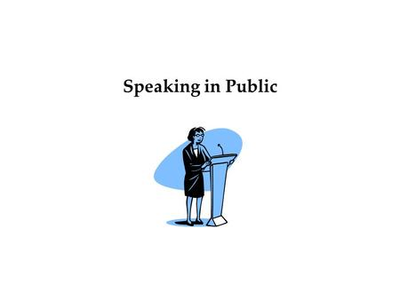 Speaking in Public. How Can This Course Help you? –Gain Real-Life Skills –Advance Professional Goals –Enhance Your Career as a Student –Become a more.